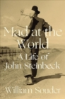 Image for Mad at the world  : a life of John Steinbeck