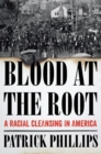 Image for Blood at the root  : a racial cleansing in America