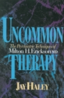 Image for Uncommon therapy  : the psychiatric techniques of Milton H. Erickson, M.D.