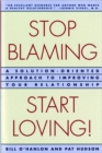 Image for Stop Blaming, Start Loving! : A Solution-Oriented Approach to Improving Your Relationship