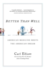Image for Better than well  : American medicine meets the American dream