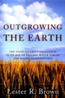 Image for Outgrowing the Earth  : the food security challenge in an age of falling water tables and rising temperatures