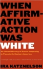 Image for When Affirmative Action Was White : An Untold History of Racial Inequality in Twentieth-Century America