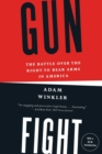 Image for Gunfight  : the battle over the right to bear arms in America