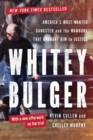 Image for Whitey Bulger : America's Most Wanted Gangster and the Manhunt That Brought Him to Justice