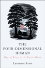 Image for The Four-Dimensional Human - Ways of Being in the Digital World