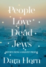 Image for People love dead Jews  : reports from a haunted present