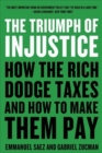 Image for The triumph of injustice  : how the rich dodge taxes and how to make them pay