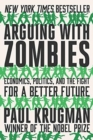 Image for Arguing with zombies  : economics, politics, and the fight for a better future
