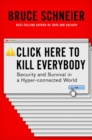 Image for Click here to kill everybody  : security and survival in a hyper-connected world