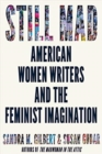 Image for Still mad  : American women writers and the feminist imagination, 1950-2020