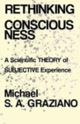Image for Rethinking Consciousness : A Scientific Theory of Subjective Experience