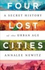 Image for Four lost cities  : a secret history of the urban age