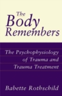 Image for The Body Remembers : The Psychophysiology of Trauma and Trauma Treatment