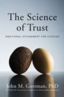 Image for The science of trust  : emotional attunement for couples