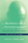 Image for The neuroscience of psychotherapy  : healing the social brain
