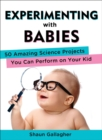 Image for Experimenting with Babies : 50 Amazing Science Projects You Can Perform on Your Kid