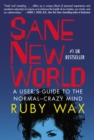 Image for Sane New World : A User's Guide to the Normal-Crazy Mind