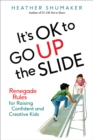 Image for It's OK to go up the slide  : renegade rules for raising confident and creative kids