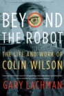 Image for Beyond the robot  : the life and work of Colin Wilson