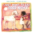 Image for I Just Want to Say Good Night