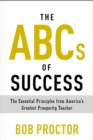 Image for The ABCs of Success : The Essential Principles from America's Greatest Prosperity Teacher