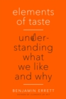 Image for Elements of Taste : Understanding What We Like and Why