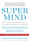 Image for Super Mind : How to Boost Performance and Live a Richer and Happier Life Through Transcendental Meditation