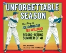 Image for The Unforgettable Season : Joe DiMaggio, Ted Williams and the Record-Setting Summer of1941