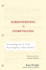 Image for Screenwriting is storytelling  : creating an A-list screenplay that sells