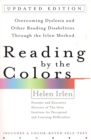 Image for Reading by the Colors : Overcoming Dyslexia and Other Reading Disabilities Through the Irlen Method