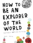 Image for How to be an explorer of the world  : portable life museum