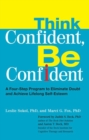 Image for Think confident, be confident  : a four-step program to eliminate doubt and achieve lifelong self-esteem
