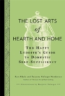 Image for The lost arts of hearth and home  : the happy luddite's guide to domestic self-sufficiency