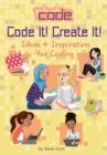 Image for Code it! Create it!  : ideas & inspiration for coding