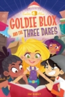Image for Goldie Blox and the Three Dares (GoldieBlox)