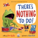 Image for There's Nothing to Do!