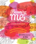 Image for Becoming Me: A Work in Progress : Color, Journal & Brainstorm Your Way to a Creative Life