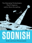 Image for Soonish : Ten Emerging Technologies That'll Improve and/or Ruin Everything