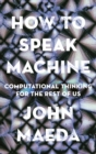 Image for How to speak machine  : computational thinking for the rest of us