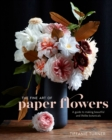 Image for The fine art of paper flowers  : a guide to making beautiful and lifelike botanicals