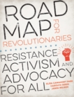 Image for Road Map for Revolutionaries: Resistance, Activism, and Advocacy for All