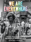 Image for We are everywhere  : protest, power, and pride in the history of queer liberation