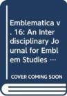 Image for Emblematica v. 16 : An Interdisciplinary Journal for Emblem Studies