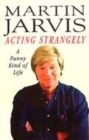 Image for Acting strangely  : a funny kind of life