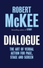 Image for Dialogue  : the art of verbal action for page, stage and screen