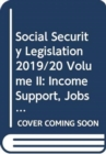 Image for Social Security Legislation 2019/20 Volume II : Income Support, Jobseeker's Allowance, State Pension Credit and the Social Fund