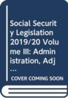Image for Social Security Legislation 2019/20 Volume III : Administration, Adjudication and the European Dimension