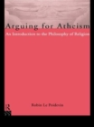 Image for Arguing for atheism  : an introduction to the philosophy of religion