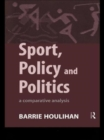 Image for Sport, policy and politics  : a comparative analysis